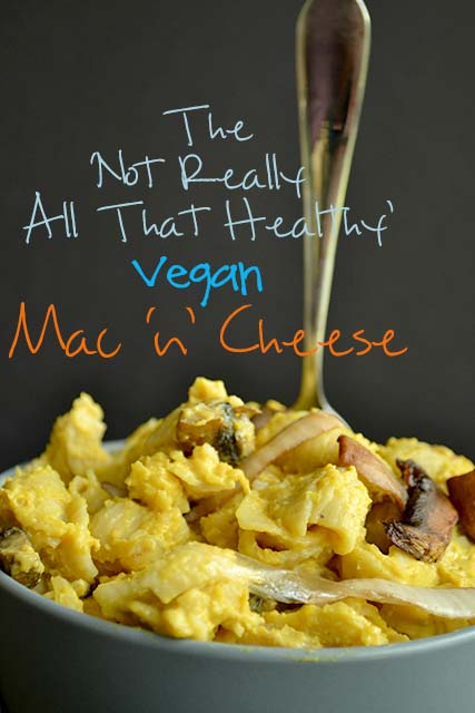 "The ""Not Really All That Healthy"" Vegan Mac'n'Cheese [Vegan/Gluten Free]"